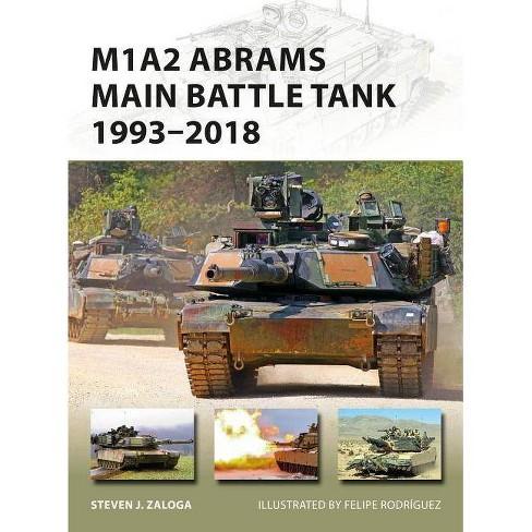 M1A2 Abrams Main Battle Tank 1993-2018 - (New Vanguard) by  Steven J Zaloga (Paperback) - image 1 of 1