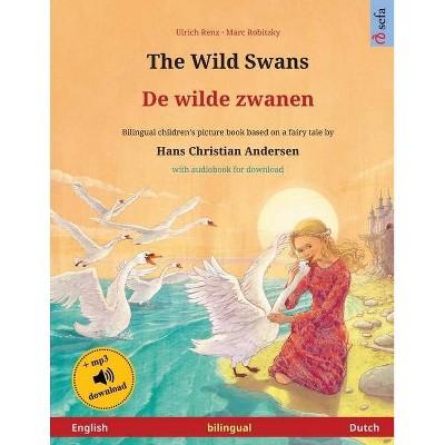 The Wild Swans - De wilde zwanen (English - Dutch) - (Sefa Picture Books in Two Languages) by  Ulrich Renz (Paperback)