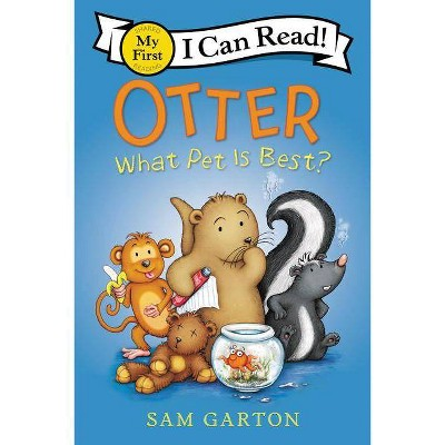 Otter: What Pet Is Best? - (My First I Can Read) by  Sam Garton (Paperback)