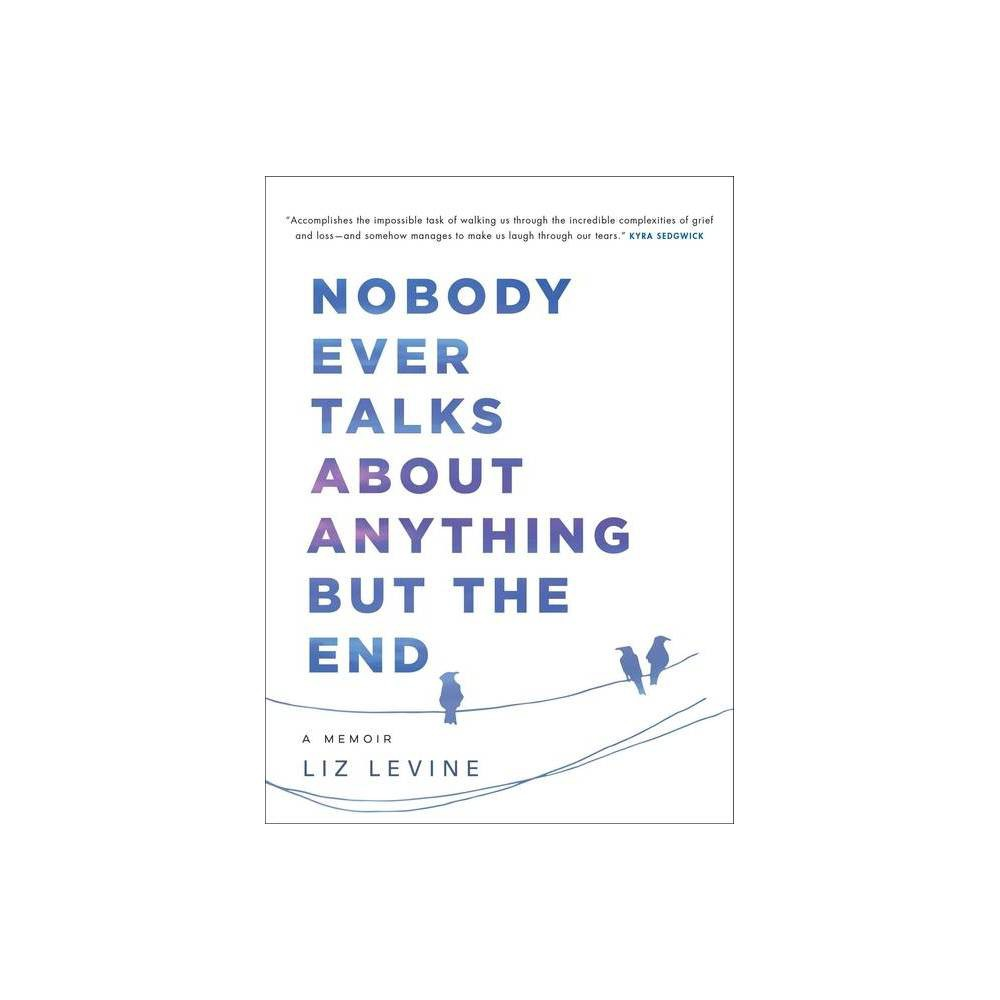 Nobody Ever Talks About Anything But The End By Liz Levine Paperback