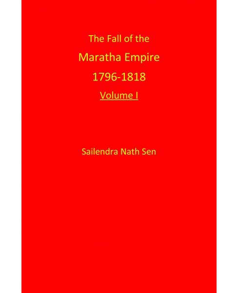 Fall of the Maratha Empire 1796-1818 -  by Sailendra Nath Sen (Hardcover) - image 1 of 1