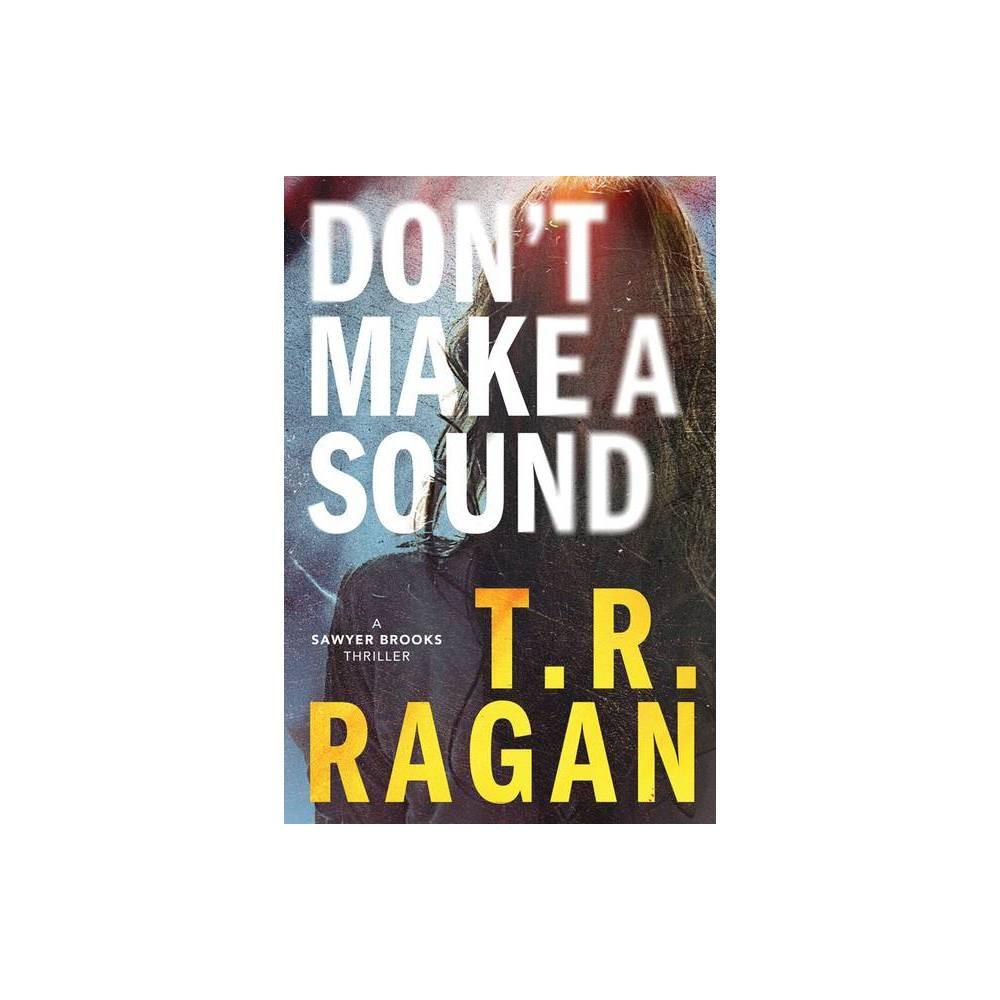 Don T Make A Sound Sawyer Brooks By T R Ragan Paperback