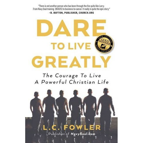 Dare to Live Greatly - by  Larry C Fowler (Paperback) - image 1 of 1