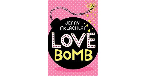 Love Bomb : Secret Letters, First Kisses, and Falling Head over Heels (Hardcover) (Jenny Mclachlan) - image 1 of 1
