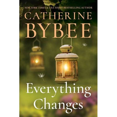 Everything Changes - (Creek Canyon) by  Catherine Bybee (Paperback)