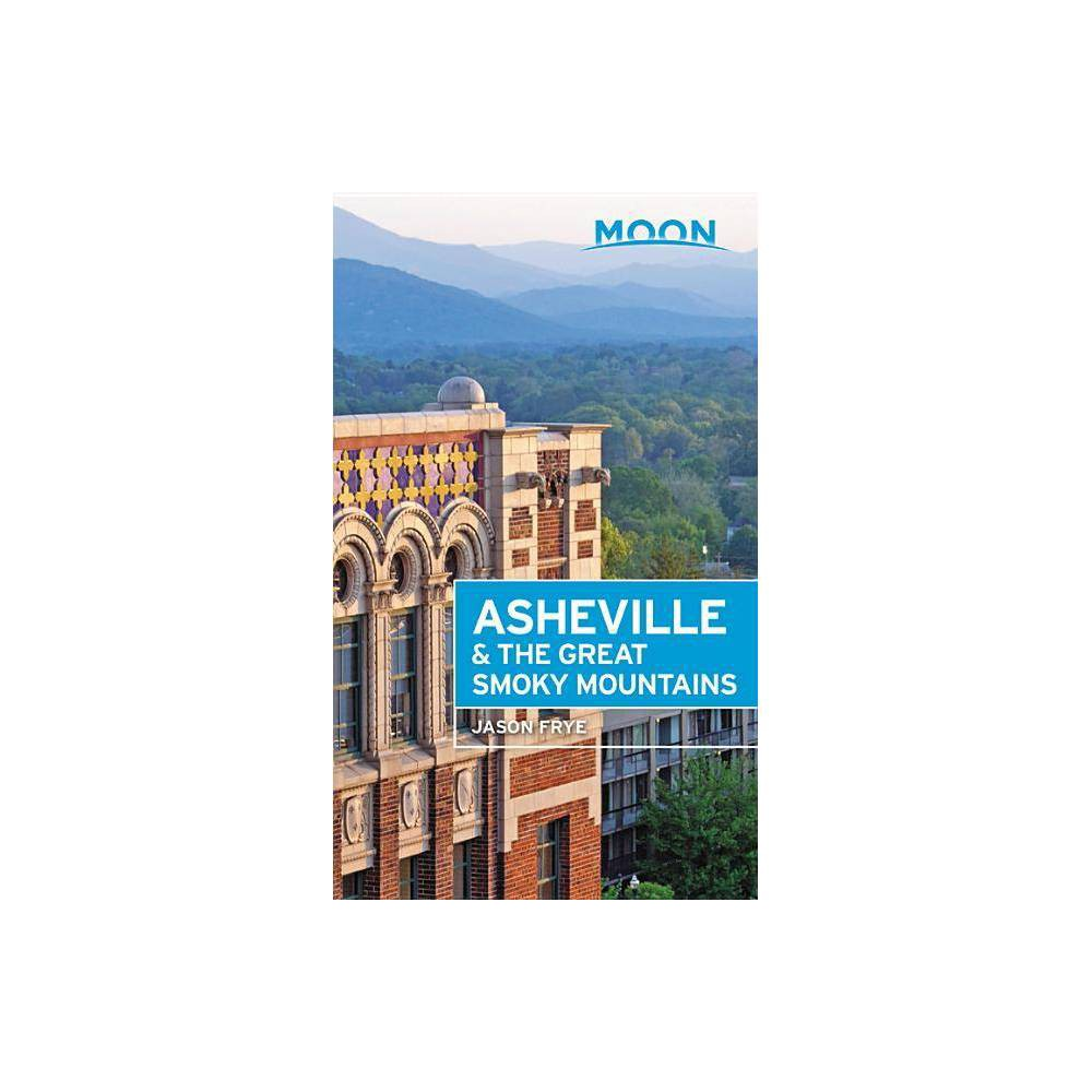 Moon Asheville The Great Smoky Mountains Travel Guide 2nd Edition By Jason Frye Paperback