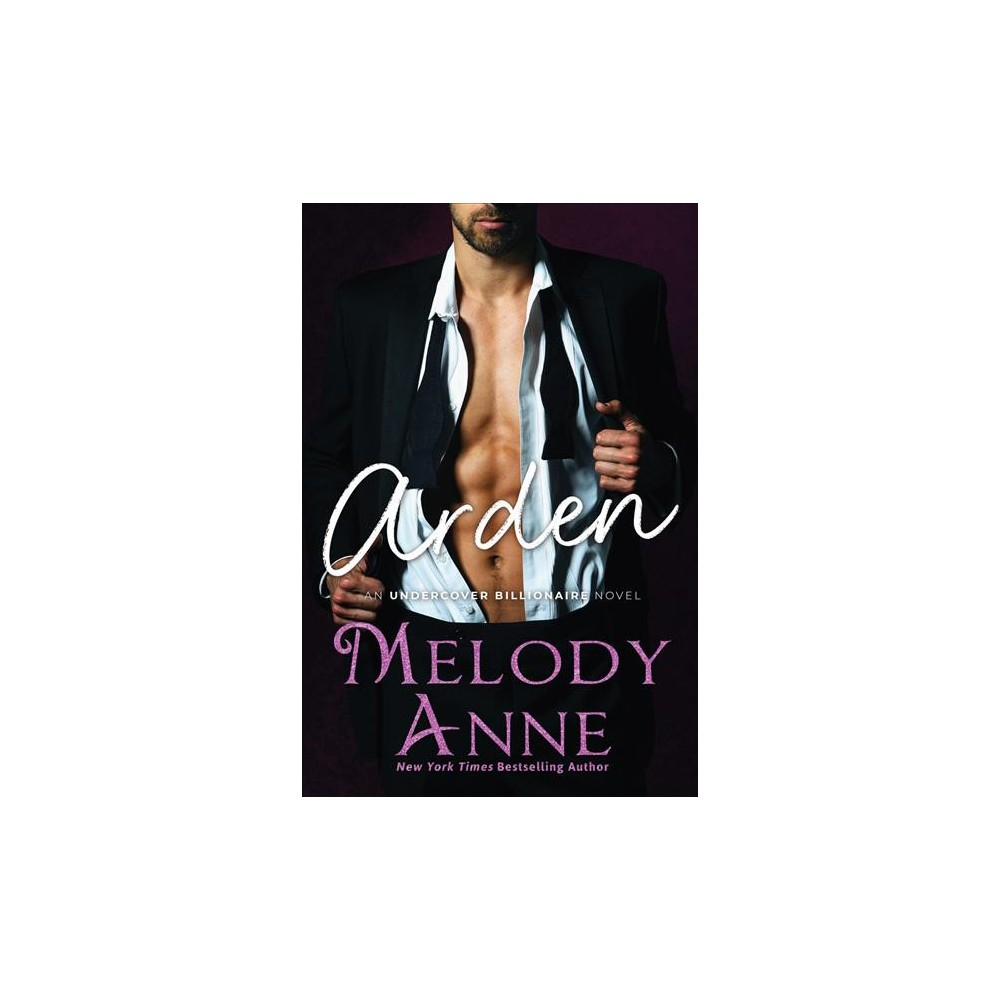 Arden - (Undercover Billionaire) by Melody Anne (Paperback)