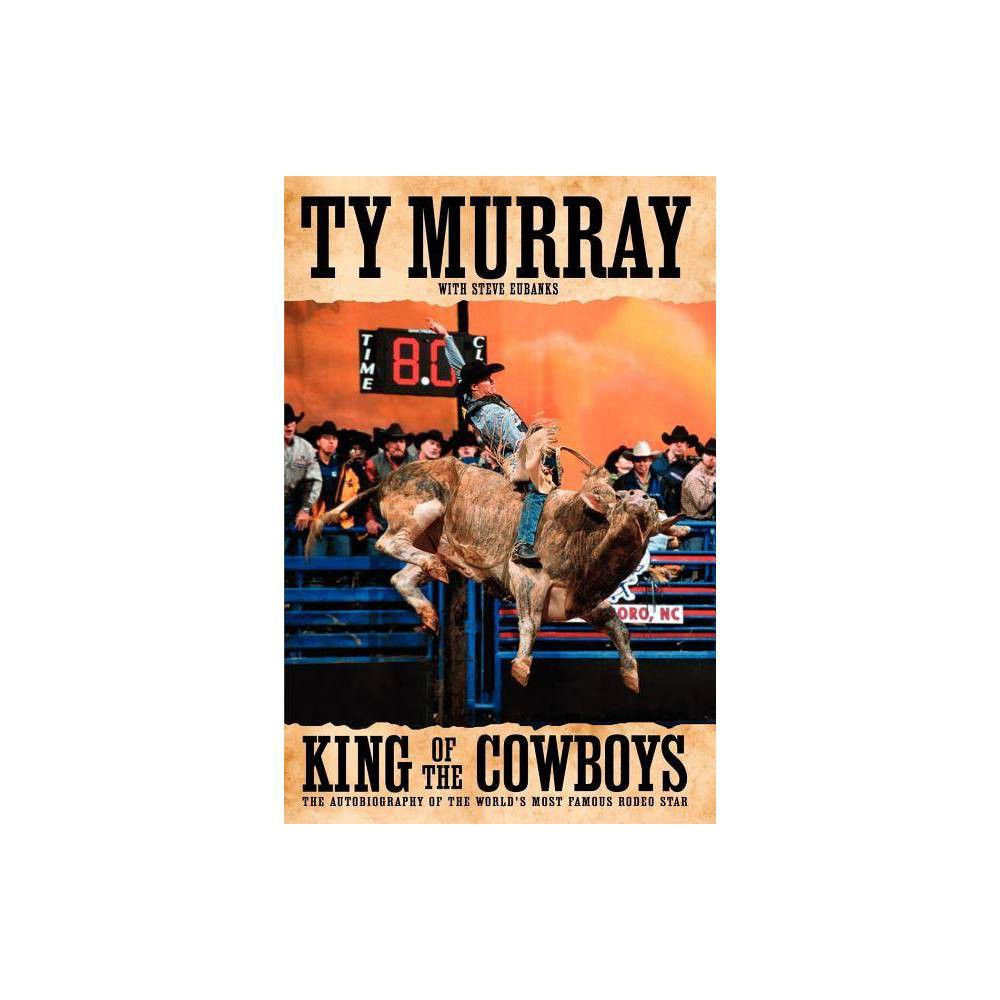 King Of The Cowboys By Ty Murray Paperback