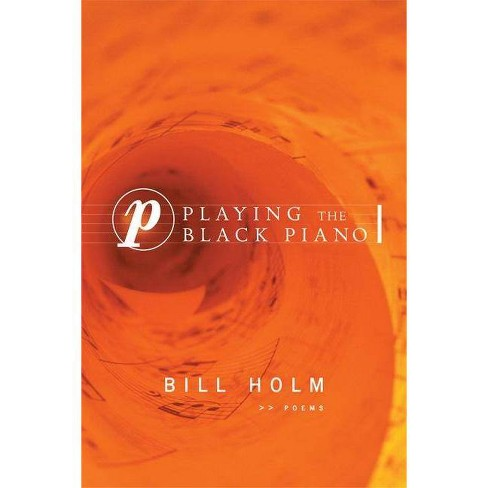Playing the Black Piano - by  Bill Holm (Paperback) - image 1 of 1