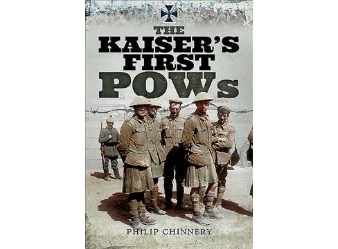 Kaiser's First Pows -  by Philip D. Chinnery (Hardcover) - image 1 of 1