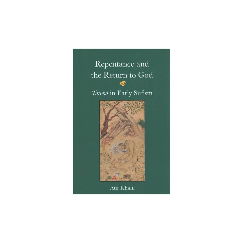 Repentance and the Return to God : Tawba in Early Sufism - Reprint by Atif Khalil (Paperback)