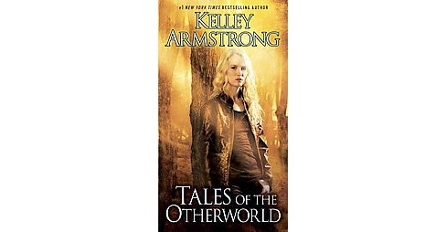 Tales of the Otherworld -  Reprint by Kelley Armstrong (Paperback) - image 1 of 1