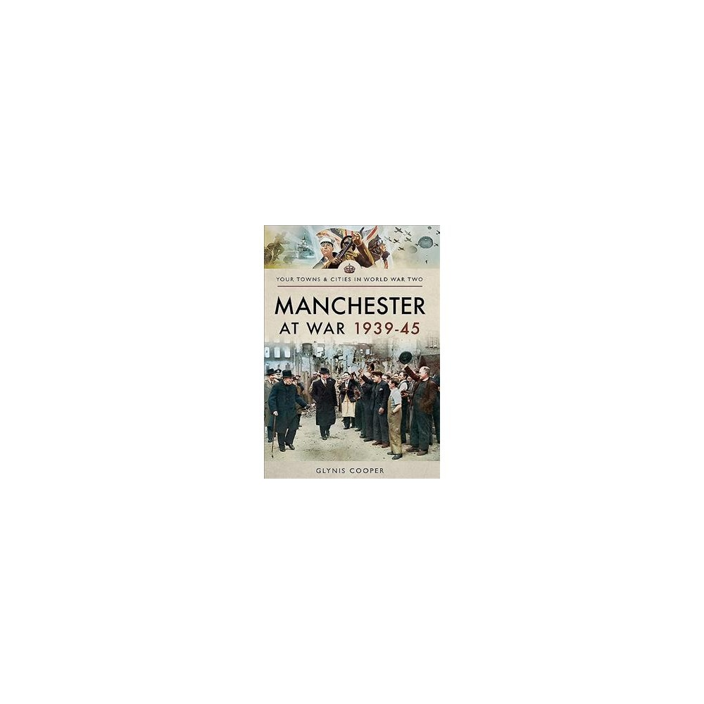 Manchester at War 1939–45 - by Glynis Cooper (Paperback)
