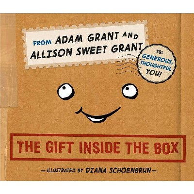 The Gift Inside the Box - by  Adam Grant & Allison Sweet Grant (Hardcover)