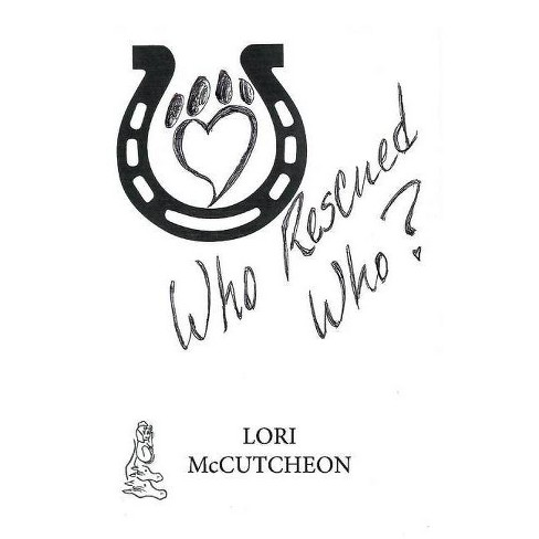Who Rescued Who? - by  Lori McCutcheon (Paperback) - image 1 of 1