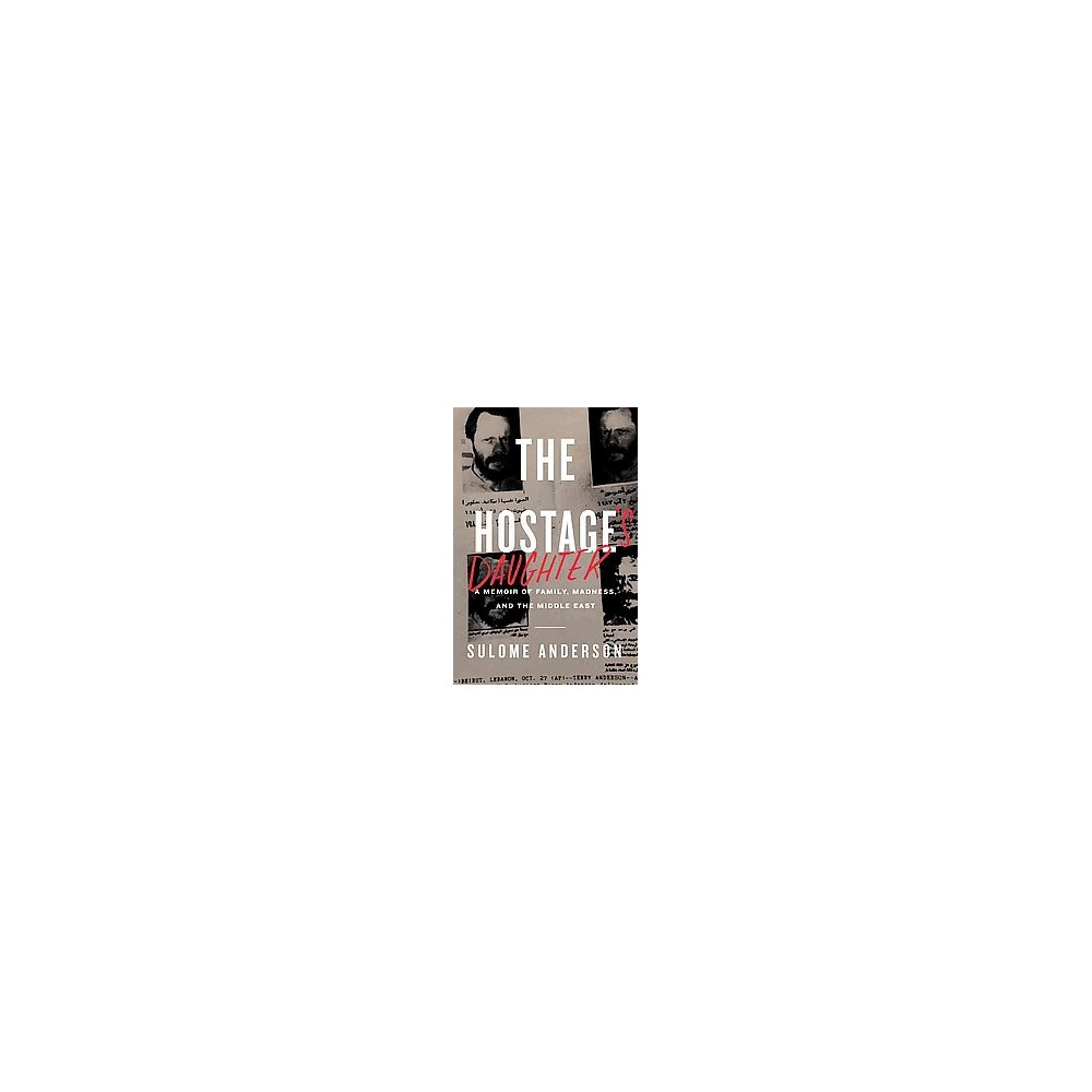 Hostage's Daughter : A Story of Family, Madness, and the Middle East (Hardcover) (Sulome Anderson)