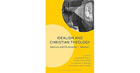 Idealism and Christian Theology (Hardcover) - image 1 of 1