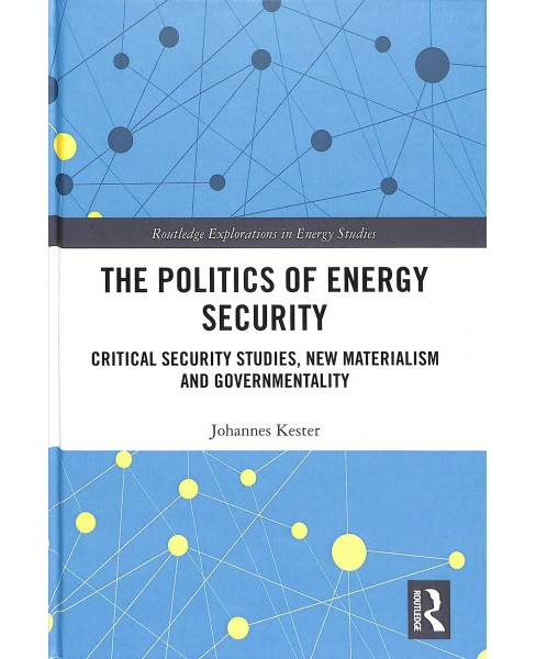 Politics of Energy Security : Critical Security Studies, New Materialism and Governmentality - image 1 of 1