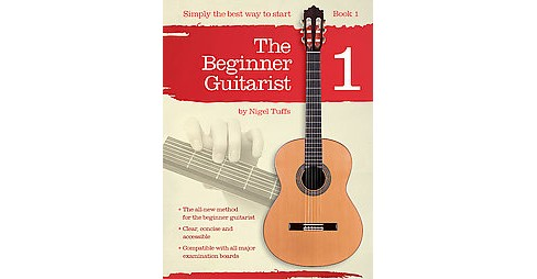 Beginner Guitarist - Book 1 : The Beginner Guitarist - Book 1 -  by Nigel Tuffs (Paperback) - image 1 of 1