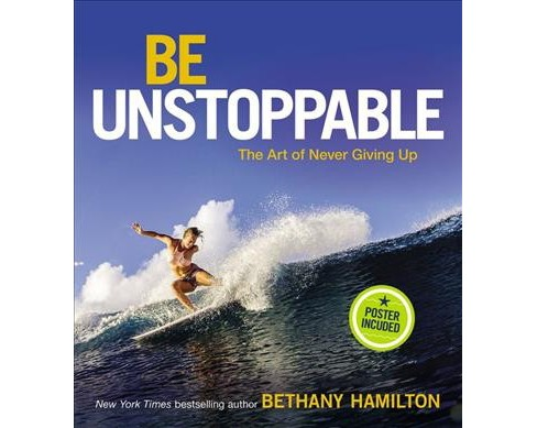 Be Unstoppable : The Art of Never Giving Up -  by Bethany Hamilton (Hardcover) - image 1 of 1