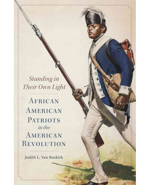 Standing in Their Own Light : African American Patriots in the American Revolution (Hardcover) (Judith - image 1 of 1