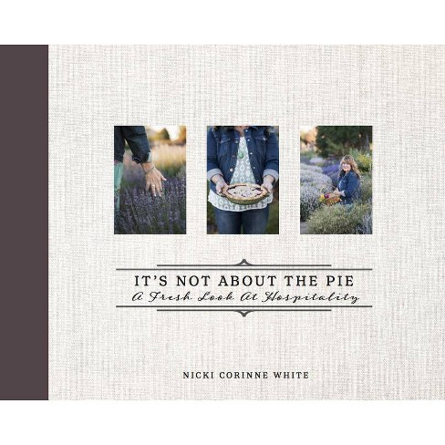 It's Not about the Pie - by  Nicki Corinne White (Hardcover) - image 1 of 1