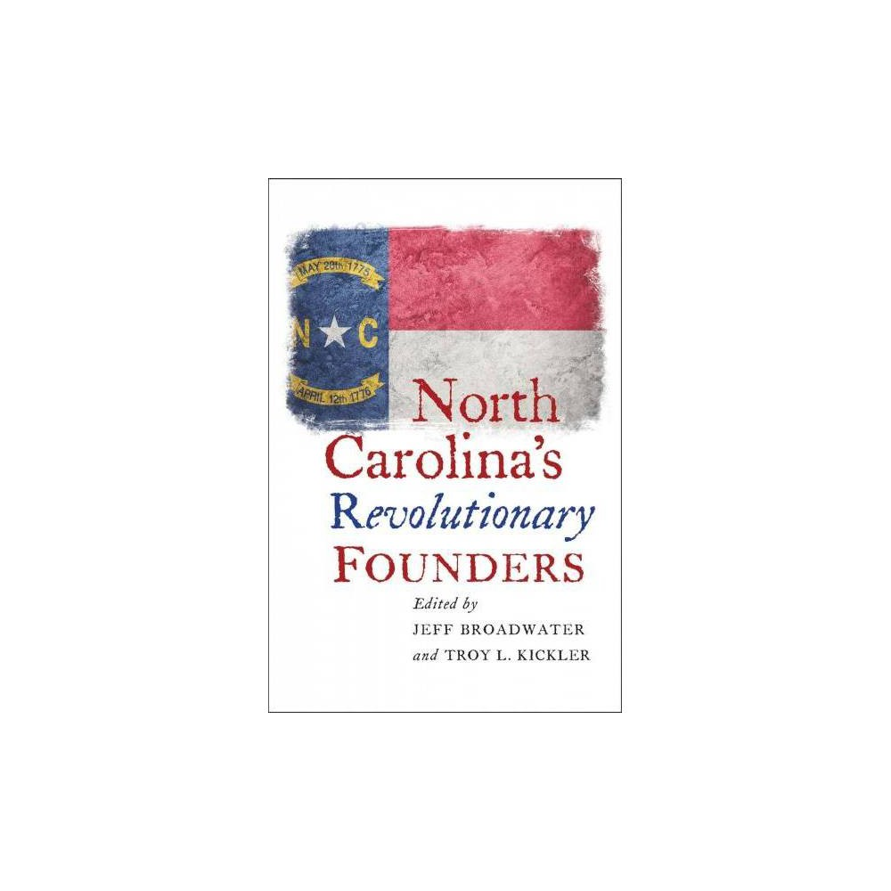 North Carolina's Revolutionary Founders - (Hardcover)