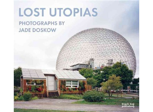 Lost Utopias : Photographs by Jade Doskow (Hardcover) (Richard Pare & Jennifer Minner & Vladimir - image 1 of 1