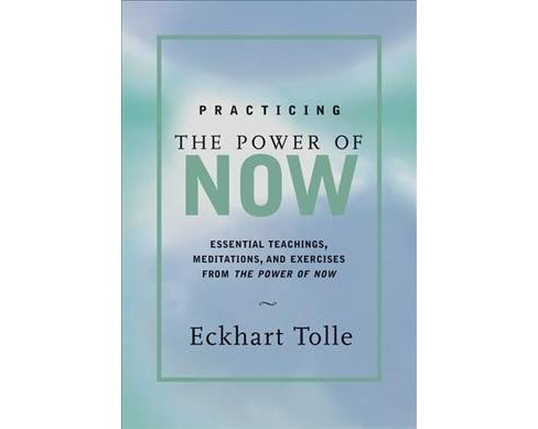 Practicing the Power of Now : Essential Teachings, Meditations, and Exercises from the Power of Now - image 1 of 1