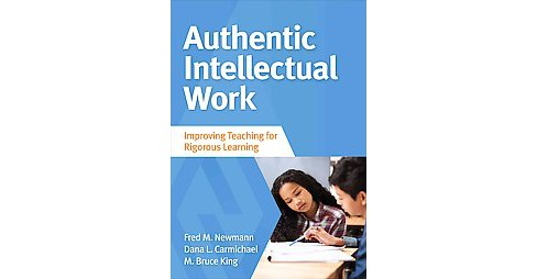 Authentic Intellectual Work : Improving Teaching for Rigorous Learning (Paperback) (Fred M. Newmann) - image 1 of 1