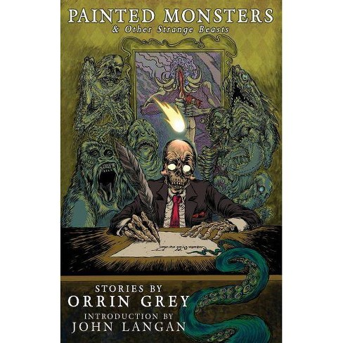 Painted Monsters & Other Strange Beasts - by  Orrin Grey (Paperback) - image 1 of 1