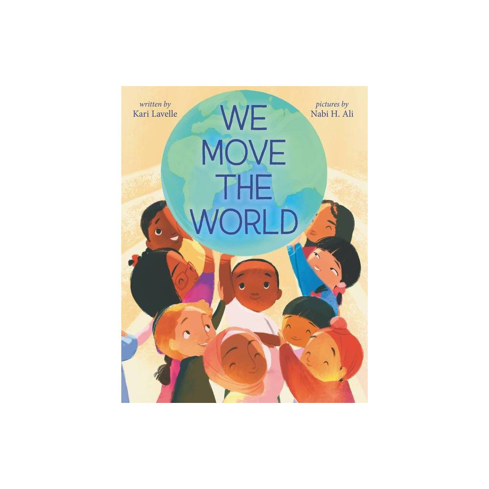 We Move The World By Kari Lavelle Hardcover