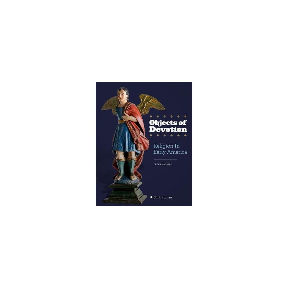 Objects of Devotion : Religion in Early America (Hardcover) (Peter Manseau)