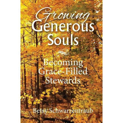 Growing Generous Souls - by  Betsy Schwarzentraub (Paperback) - image 1 of 1