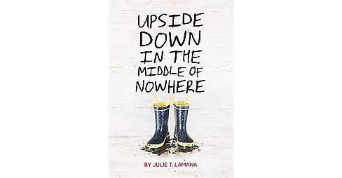 Upside Down in the Middle of Nowhere (Reprint) (Paperback) (Julie T. Lamana) - image 1 of 1