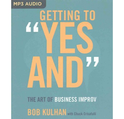 Getting to Yes and : The Art of Business Improv (MP3-CD) (Bob Kulhan) - image 1 of 1