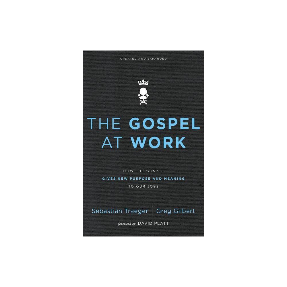 The Gospel At Work By Sebastian Traeger Greg D Gilbert Paperback
