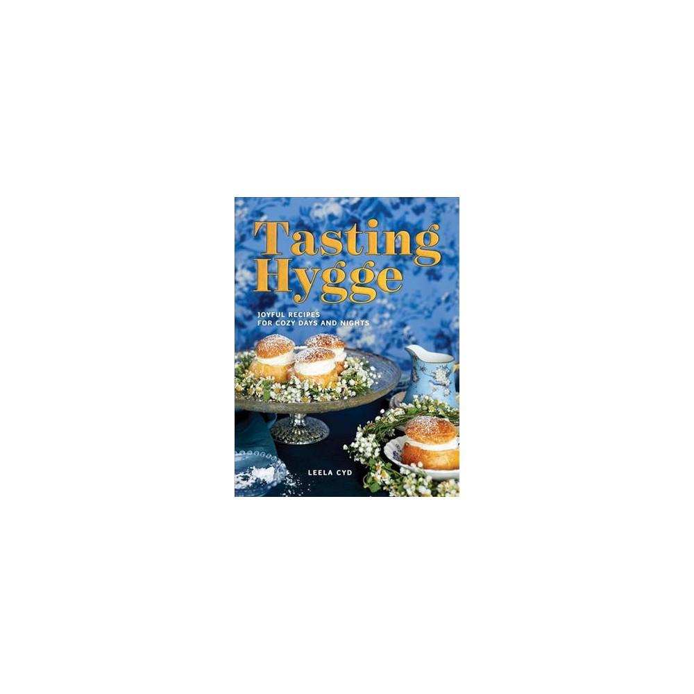 Tasting Hygge : Joyful Recipes for Cozy Days and Nights (Hardcover) (Leela Cyd)