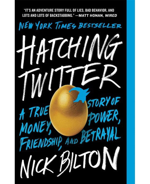 Hatching Twitter : A True Story of Money, Power, Friendship, and Betrayal (Reprint) (Paperback) (Nick - image 1 of 1