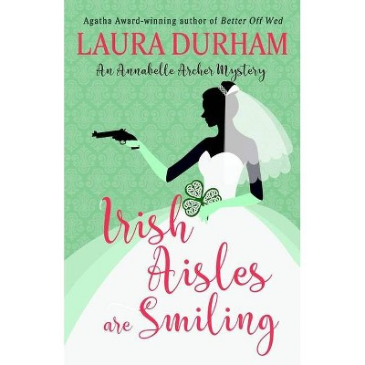 Irish Aisles are Smiling - (Annabelle Archer Wedding Planner Mystery) by  Laura Durham (Paperback)