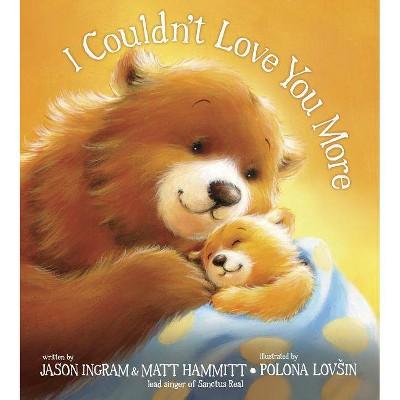 I Couldn't Love You More - by Jason Ingram & Matt Hammitt (Hardcover)