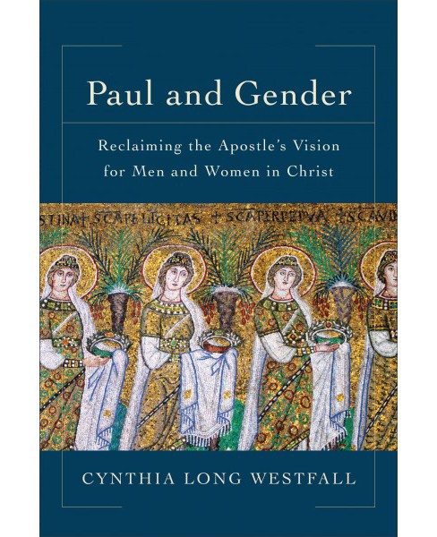 Paul and Gender : Reclaiming the Apostle's Vision for Men and Women in Christ (Paperback) (Cynthia Long - image 1 of 1