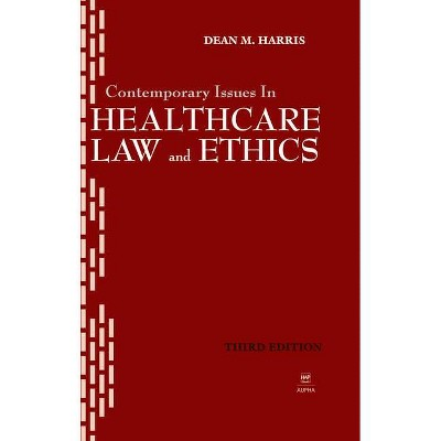 Contemporary Issues in Healthcare Law and Ethics - (Aupha/Hap Book) 4th Edition by  Dean Harris (Hardcover)