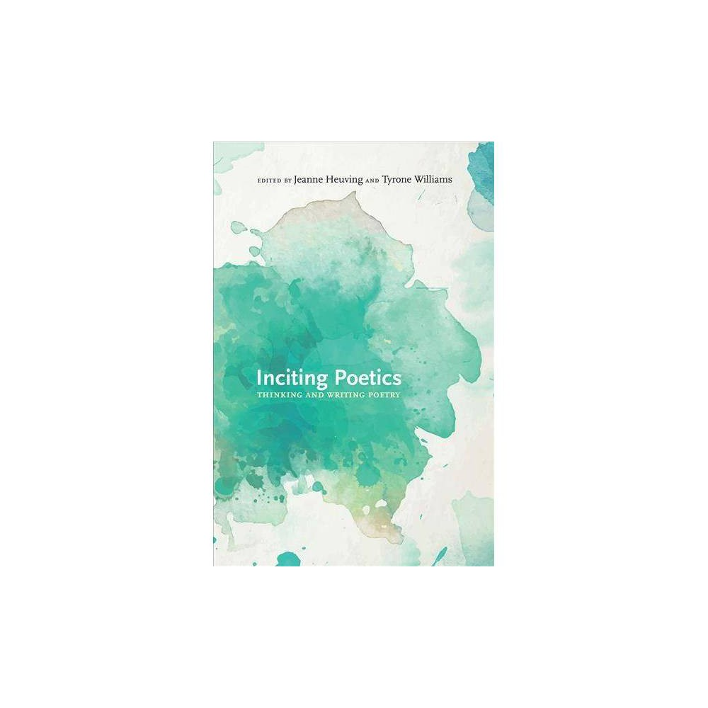 Inciting Poetics : Thinking and Writing Poetry - (Hardcover)