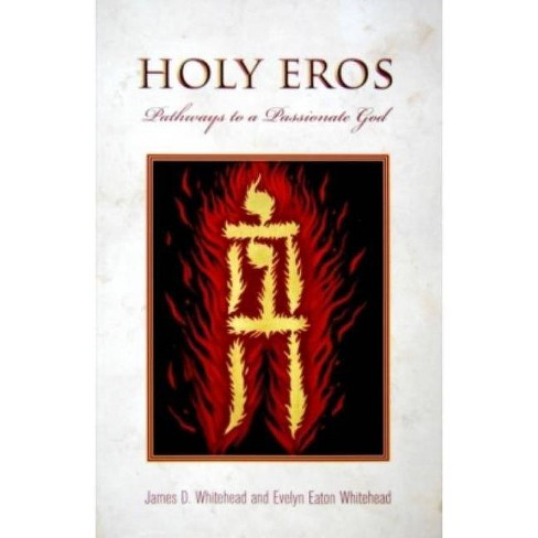 Holy Eros - by  James D Whitehead & Evelyn Easton Whitehead (Paperback) - image 1 of 1