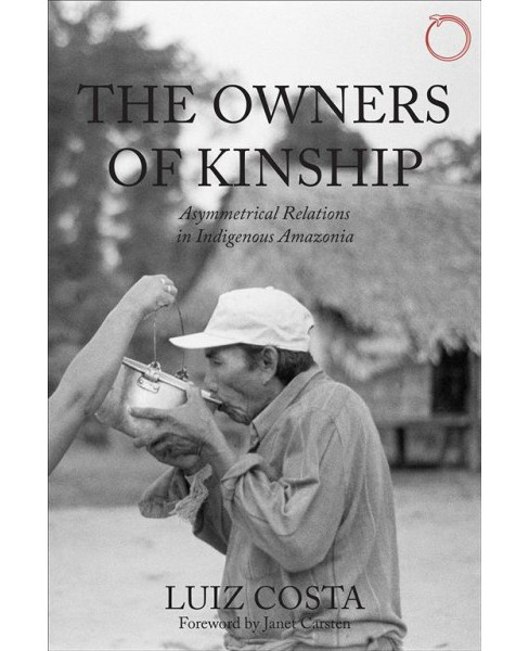 Owners of Kinship : Asymmetrical Relations in Indigenous Amazonia (Paperback) (Luiz Costa) - image 1 of 1
