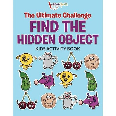 The Ultimate Challenge Find the Hidden Object Kids Activity Book - by  Activibooks For Kids (Paperback)