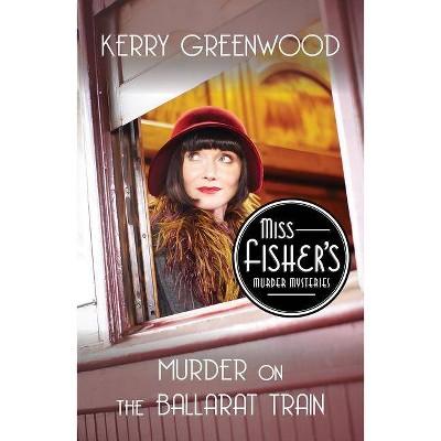 Murder on the Ballarat Train - (Miss Fisher's Murder Mysteries) by  Kerry Greenwood (Paperback)
