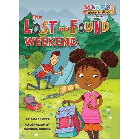 The Lost and Found Weekend - (Makers Make It Work) by  Kiki Thorpe (Hardcover) - image 1 of 1