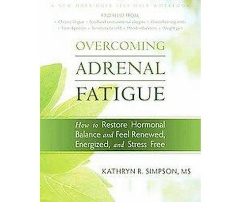 Overcoming Adrenal Fatigue : How to Restore Hormonal Balance and Feel Renewed, Energized, and Stress - image 1 of 1